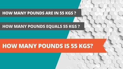How many pounds is 55 kgs?