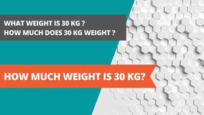 How much weight is 30 kg?